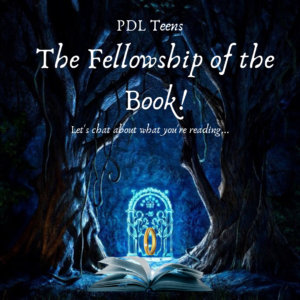 PDL Teens. The Fellowship of the Book! Let's chat about what you're reading...